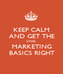 KEEP CALM AND GET THE EMAIL  MARKETING BASICS RIGHT - Personalised Poster A1 size