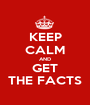 KEEP CALM AND GET THE FACTS - Personalised Poster A1 size