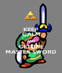 KEEP CALM AND GET THE MASTER SWORD - Personalised Poster A1 size