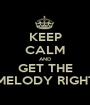 KEEP CALM AND GET THE MELODY RIGHT - Personalised Poster A1 size