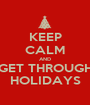 KEEP CALM AND GET THROUGH HOLIDAYS - Personalised Poster A1 size