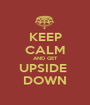 KEEP CALM AND GET UPSIDE  DOWN - Personalised Poster A1 size