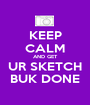 KEEP CALM AND GET UR SKETCH BUK DONE - Personalised Poster A1 size