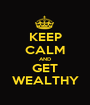 KEEP CALM AND GET WEALTHY - Personalised Poster A1 size