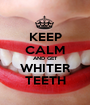 KEEP CALM AND GET WHITER TEETH - Personalised Poster A1 size