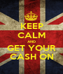 KEEP CALM AND GET YOUR CASH ON - Personalised Poster A1 size