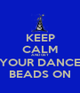 KEEP CALM AND GET YOUR DANCE BEADS ON - Personalised Poster A1 size