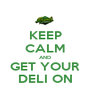 KEEP CALM AND GET YOUR DELI ON - Personalised Poster A1 size