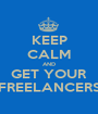 KEEP CALM AND GET YOUR FREELANCERS - Personalised Poster A1 size