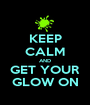 KEEP CALM AND GET YOUR GLOW ON - Personalised Poster A1 size