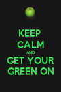 KEEP  CALM AND GET YOUR GREEN ON - Personalised Poster A1 size