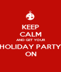 KEEP CALM AND GET YOUR HOLIDAY PARTY ON - Personalised Poster A1 size