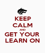 KEEP CALM AND GET YOUR  LEARN ON - Personalised Poster A1 size