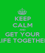 KEEP CALM AND GET YOUR LIFE TOGETHER - Personalised Poster A1 size