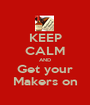 KEEP CALM AND Get your Makers on - Personalised Poster A1 size