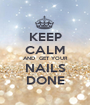 KEEP CALM AND  GET YOUR NAILS DONE - Personalised Poster A1 size