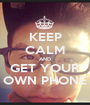 KEEP CALM AND GET YOUR OWN PHONE - Personalised Poster A1 size