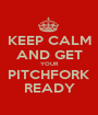 KEEP CALM AND GET YOUR PITCHFORK READY - Personalised Poster A1 size