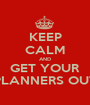 KEEP CALM AND GET YOUR PLANNERS OUT - Personalised Poster A1 size