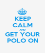 KEEP CALM AND GET YOUR POLO ON - Personalised Poster A1 size