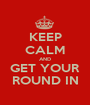 KEEP CALM AND GET YOUR ROUND IN - Personalised Poster A1 size