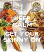 KEEP CALM AND GET YOUR SKINNY ON - Personalised Poster A1 size