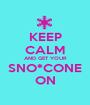 KEEP CALM AND GET YOUR SNO*CONE ON - Personalised Poster A1 size
