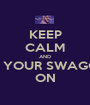 KEEP CALM AND GET YOUR SWAGGER  ON - Personalised Poster A1 size