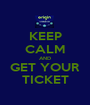 KEEP CALM AND GET YOUR TICKET - Personalised Poster A1 size