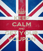 KEEP CALM AND GET YOUR VOUPON - Personalised Poster A1 size