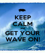 KEEP CALM and GET YOUR WAVE ON! - Personalised Poster A1 size