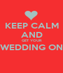 KEEP CALM AND GET YOUR WEDDING ON  - Personalised Poster A1 size