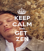 KEEP CALM AND GET  ZEN - Personalised Poster A1 size