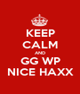 KEEP CALM AND GG WP NICE HAXX - Personalised Poster A1 size