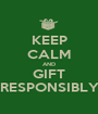 KEEP CALM AND GIFT RESPONSIBLY - Personalised Poster A1 size
