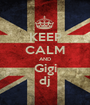 KEEP CALM AND Gigi dj - Personalised Poster A1 size