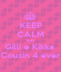 KEEP CALM AND Gilli e Kikka  Cousin 4 ever - Personalised Poster A1 size