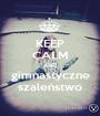 KEEP CALM AND gimnastyczne szaleństwo - Personalised Poster A1 size