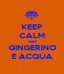 KEEP CALM AND GINGERINO E ACQUA - Personalised Poster A1 size