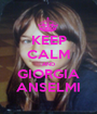 KEEP CALM AND GIORGIA ANSELMI - Personalised Poster A1 size