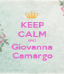 KEEP CALM AND Giovanna Camargo - Personalised Poster A1 size