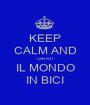 KEEP CALM AND GIRATI IL MONDO IN BICI - Personalised Poster A1 size