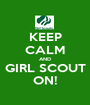 KEEP CALM AND GIRL SCOUT ON! - Personalised Poster A1 size