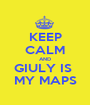 KEEP CALM AND GIULY IS  MY MAPS - Personalised Poster A1 size