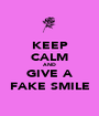 KEEP CALM AND GIVE A FAKE SMILE - Personalised Poster A1 size