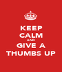 KEEP CALM AND GIVE A THUMBS UP - Personalised Poster A1 size