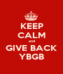 KEEP CALM and GIVE BACK YBGB - Personalised Poster A1 size