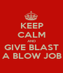 KEEP CALM AND GIVE BLAST A BLOW JOB - Personalised Poster A1 size