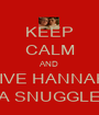 KEEP CALM AND GIVE HANNAH  A SNUGGLE - Personalised Poster A1 size