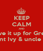KEEP CALM AND Give it up for Great Aunt Ivy & uncle Alf - Personalised Poster A1 size